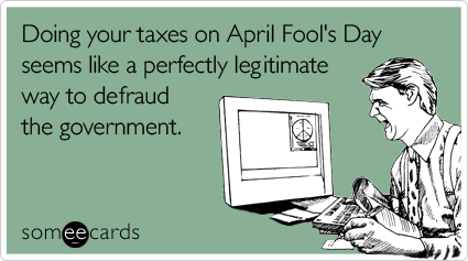 Doing your taxes on April Fool's Day seems like a perfectly legitimate way to defraud the government