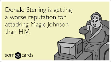 Donald Sterling is getting a worse reputation for attacking Magic Johnson than HIV.