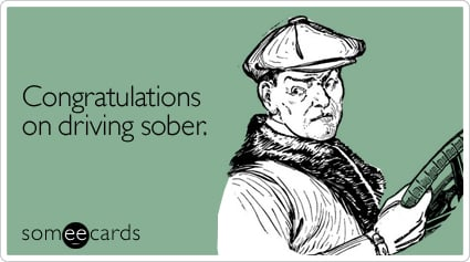 Congratulations on driving sober