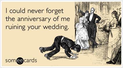 I could never forget the anniversary of me ruining your wedding.
