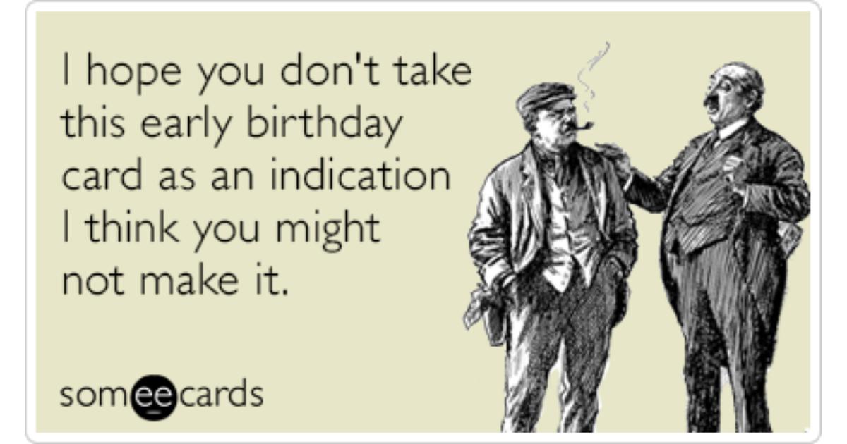 Early Card Aging Birthday Funny Ecard