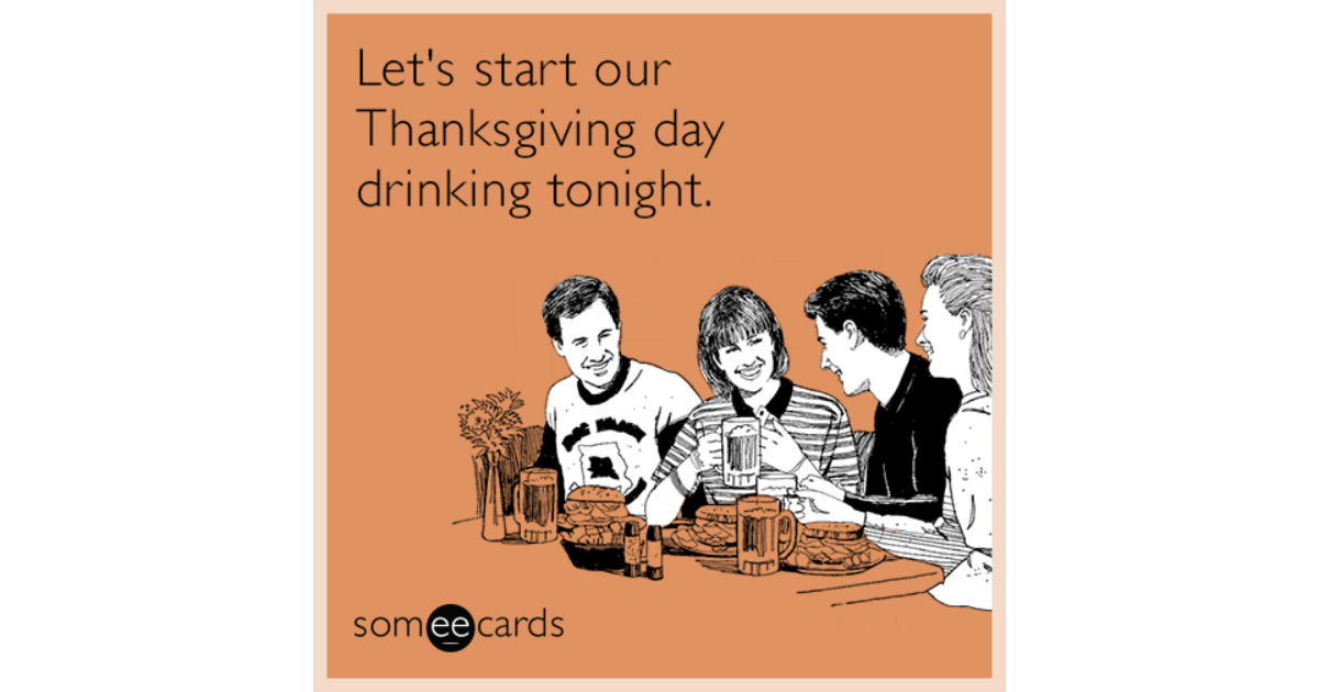 Let S Start Our Thanksgiving Day Drinking Tonight