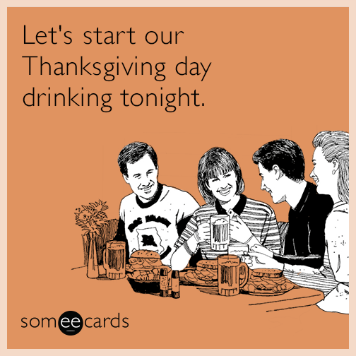 Let's start our Thanksgiving day drinking tonight.