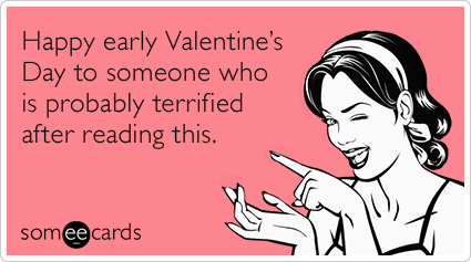 Happy early Valentine's Day to someone who is probably terrified after reading this.