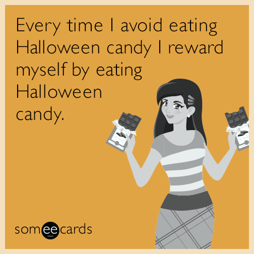 Every time I avoid eating Halloween candy I reward myself by eating Halloween candy.