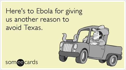 Here's to Ebola for giving us another reason to avoid Texas.