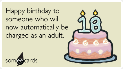 eighteen charged adult birthday birthday ecards someecards 18 eighteen charged adult birthday funny ecard birthday ecard