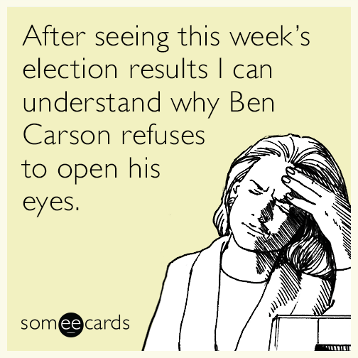 After seeing this week's election results I can understand why Ben Carson refuses to open his eyes.