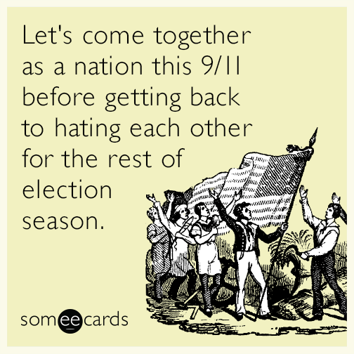 Let's come together as a nation this 9/11 before getting back to hating each other for the rest of election season.