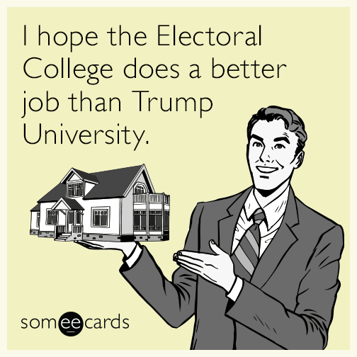 I hope the Electoral College does a better job than Trump University.