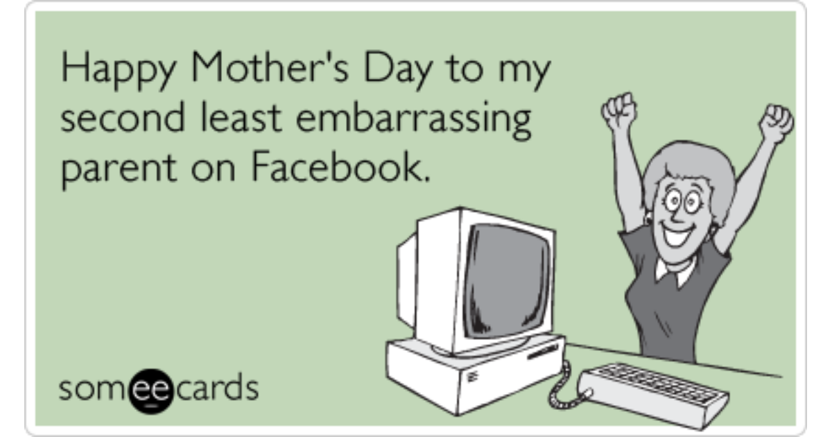 Embarrassing Parent Facebook Friend Mom Mothers Day Funny ...