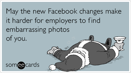 May the new Facebook changes make it harder for employers to find embarrassing photos of you.