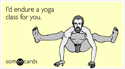 I'd endure a yoga class for you