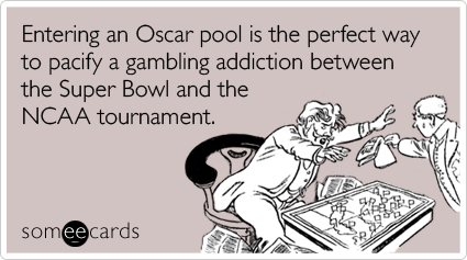 Entering an Oscar pool is the perfect way to pacify a gambling addiction between the Super Bowl and the NCAA tournament