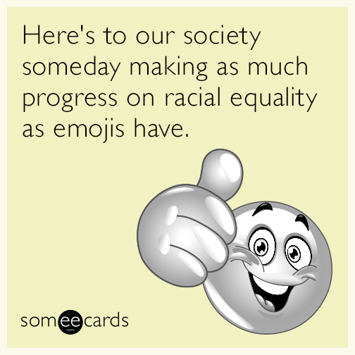 Here's to our society someday making as much progress on racial equality as emojis have.