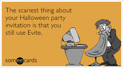 The scariest thing about your Halloween party invitation is that you still use Evite.