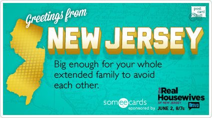 Greetings from New Jersey, big enough for your whole extended family to avoid each other.