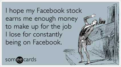I Hope My Facebook Stock Earns Me Enough Money To Make Up For The Job I