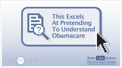 Better Like Button: This excels at pretending to understand Obamacare.