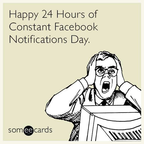 Happy 24 Hours Of Constant Facebook Notifications Day Random Card