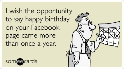 I Wish The Opportunity To Say Happy Birthday On Your Facebook Page Came More Than Once Random Card
