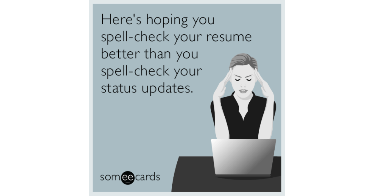 Heres Hoping You Spell Check Your Resume Better Than You Spell
