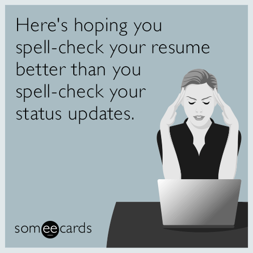 heres hoping you spell check your resume better than you spell check your status