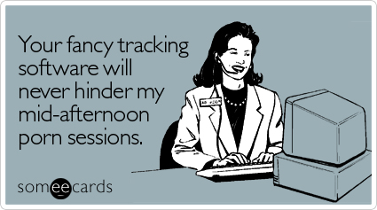Your fancy tracking software will never hinder my mid-afternoon porn sessions