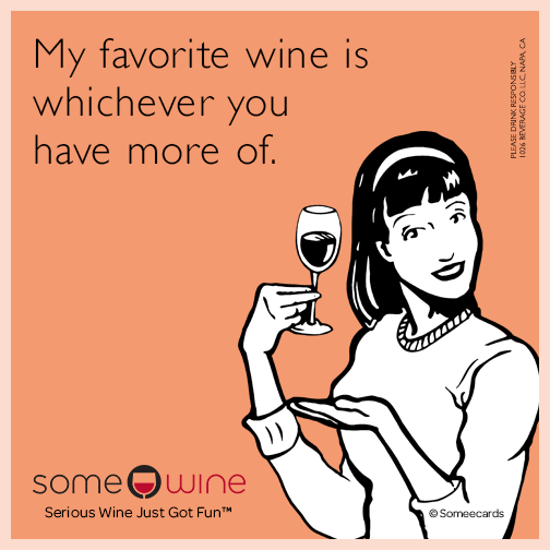 My favorite wine is whichever you have more of.