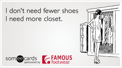 I Donu0027t Need Fewer Shoes I Need More Closet.