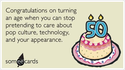 Fiftieth Birthday Technology Pop Culture Age Funny Ecard