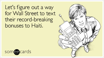 Let's figure out a way for Wall Street to text their record-breaking bonuses to Haiti
