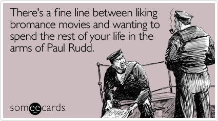 There's a fine line between liking bromance movies and wanting to spend the rest of your life in the arms of Paul Rudd