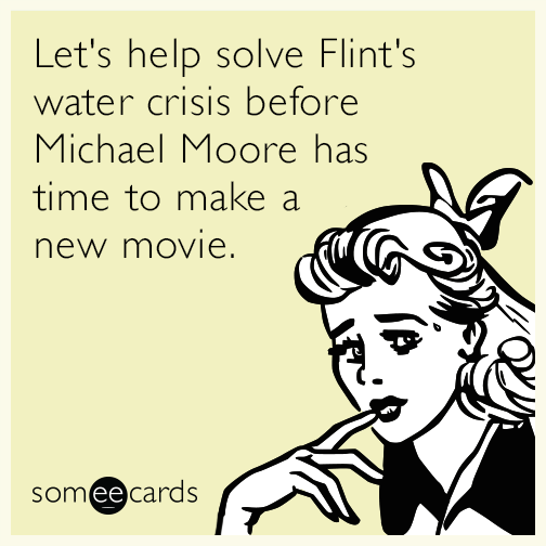Let's help solve Flint's water crisis before Michael Moore has time to make a new movie.