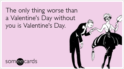 Flirting Love Relationships Hate Valentines Day Funny Ecard