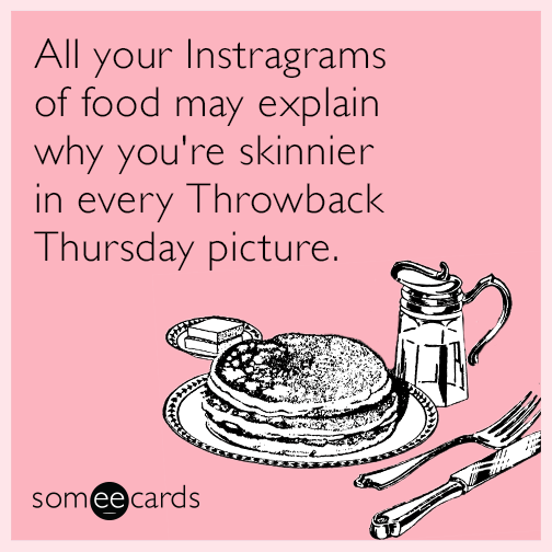All your Instagrams of food may explain why you're skinnier in every Throwback Thursday picture.