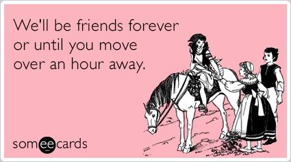 Friends Friendship Bff Moving Away Funny Ecard   Friendship Ecard
