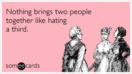 Funny Someecards : Friends common enemy hate bringing closer funny ecard friendship ecard