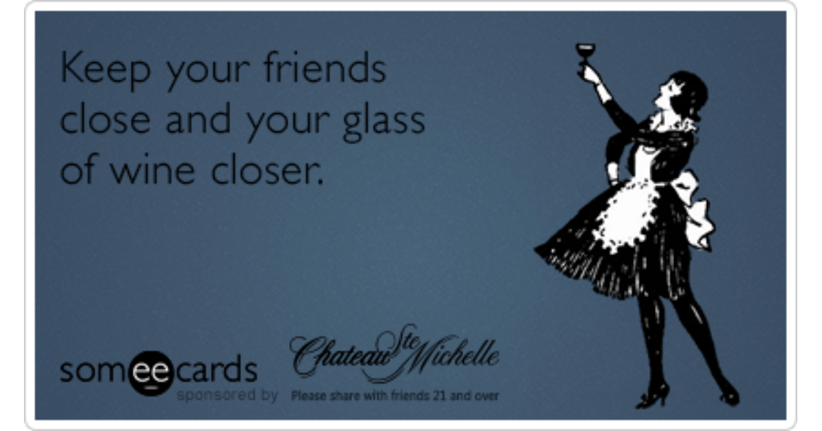 Friends Chateau Ste Michelle Wine Drink Funny Ecards | My ...