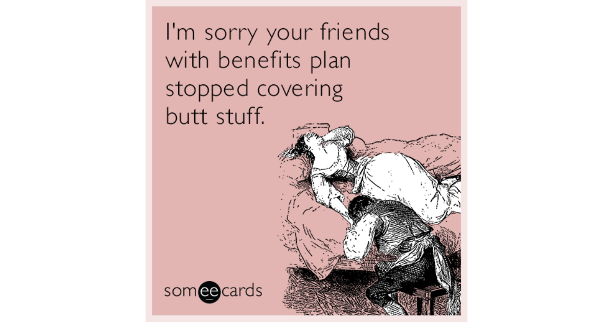 funny friends with benefits memes ecards someecards