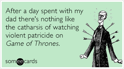 After a day spent with my dad there's nothing like the catharsis of watching violent patricide on Game of Thrones.