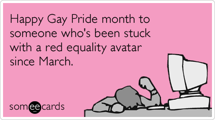 Happy Gay Pride month to someone who's been stuck with a red equality avatar since March.