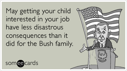 May getting your child interested in your job have less disastrous consequences than it did for the Bush family.