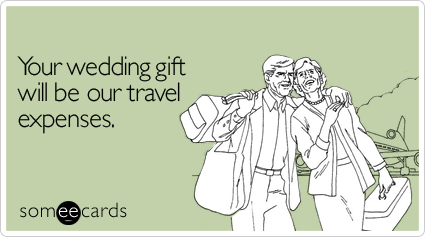 Your wedding gift will be our travel expenses