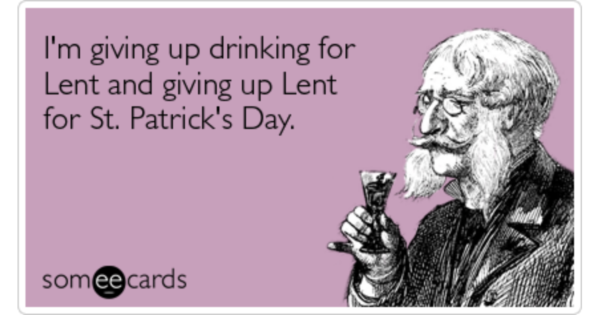 Funny Someecards : Give up drinking for lent st patricks day funny ecard lent ecard