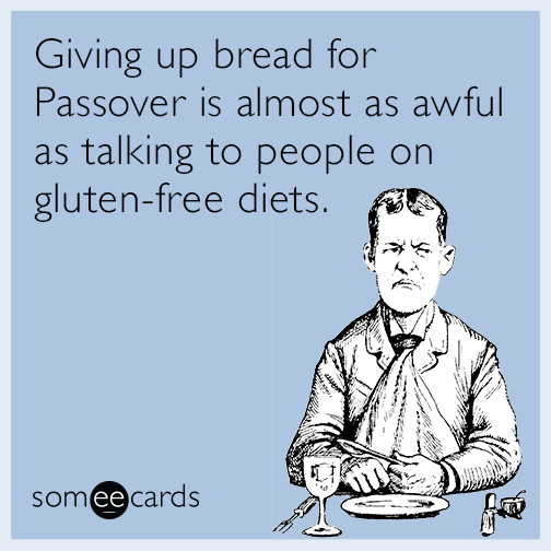 Giving up bread for Passover is almost as awful as talking to people on gluten-free diets