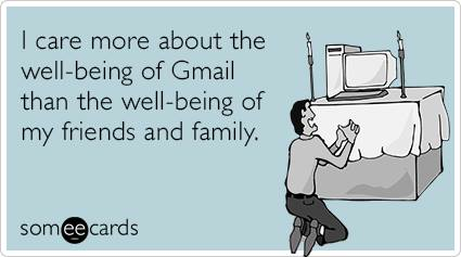 I care more about the well-being of Gmail than the well-being of my friends and family.