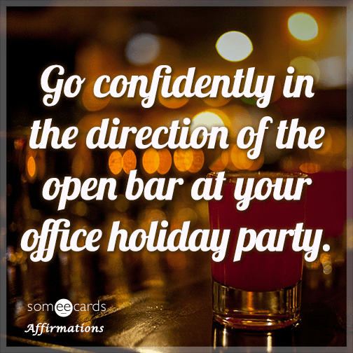 Go confidently in the direction of the open bar at your office holiday party.