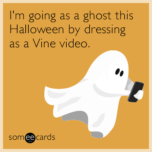 I'm going as a ghost this Halloween by dressing as a Vine video.