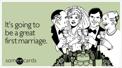 //cdn.someecards.com/someecards/filestorage/going-great-first-marriage-wedding-ecard-someecards.jpg